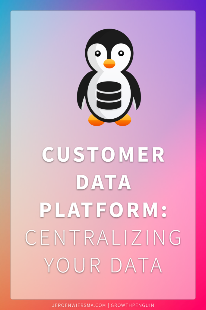 Customer data platform Centralizing your data