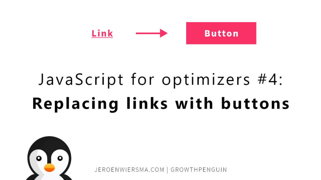 JavaScript for optimizers #4: Replacing links with buttons