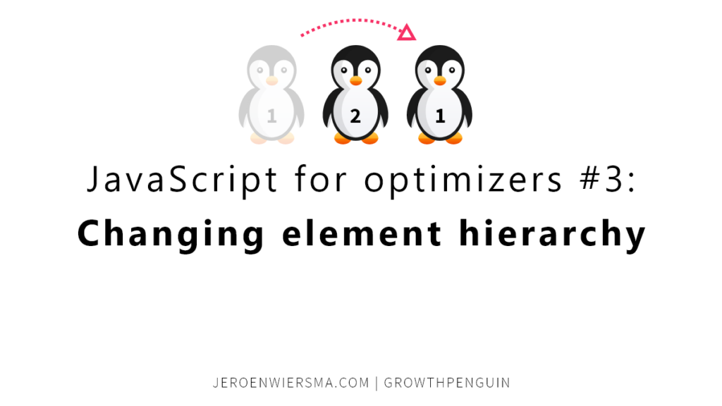 Javascript for optimizers Changing element hierarchy