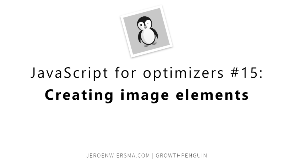 JavaScript for optimizers #15 Creating image elements