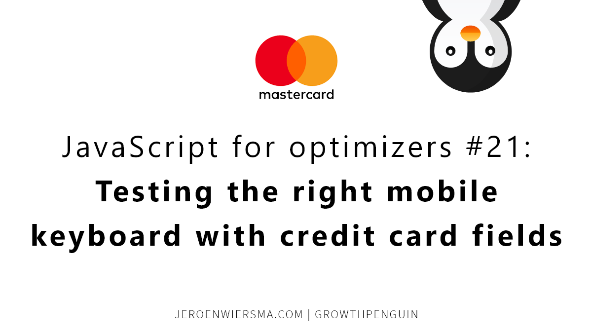 JavaScript for optimizers #21Testing the right mobile keyboard with credit card fields