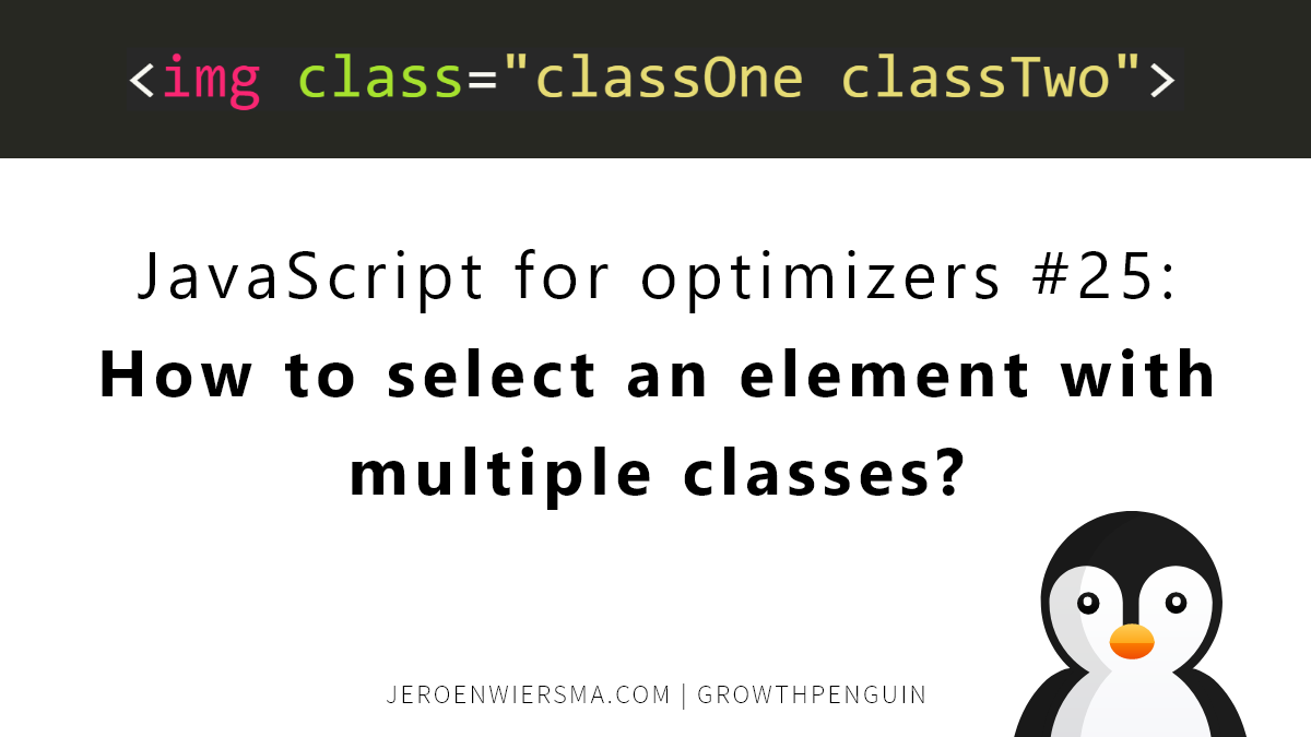 JavaScript for optimizers #25 How to select an element with multiple classes