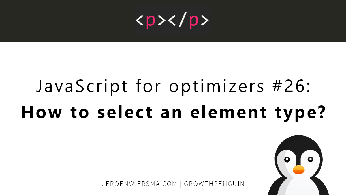JavaScript for optimizers #26 How to select an element type