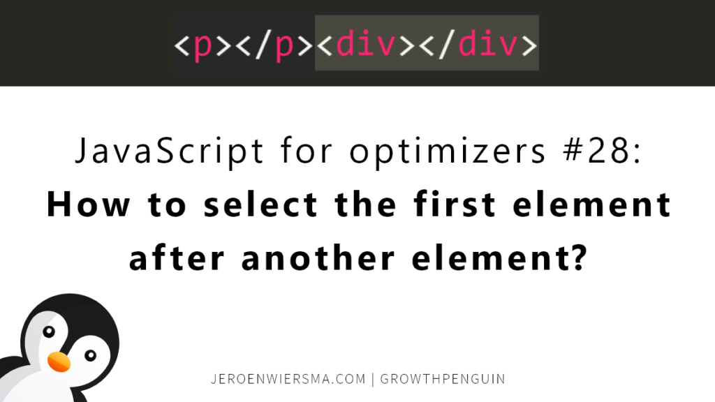 JavaScript for optimizers #28 How to select the first element after another element