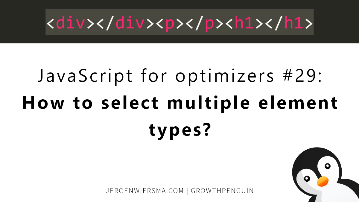 JavaScript for optimizers #29 How to select multiple element types